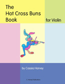 The Hot Cross Buns Book for Violin